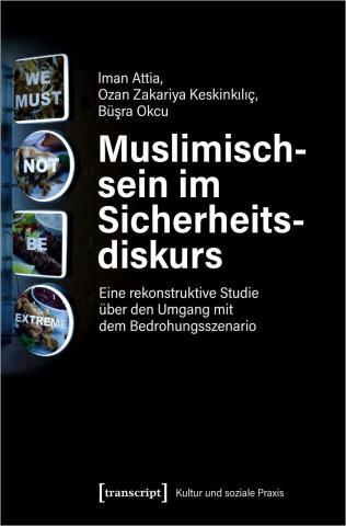 Muslimischsein im Sicherheitsdiskurs: Eine rekonstruktive Studie über den Umgang mit dem Bedrohungsszenario