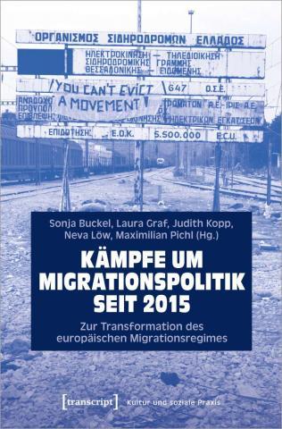 Kämpfe um Migrationspolitik seit 2015: Zur Transformation des europäischen Migrationsregimes